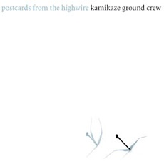 Postcards From The Highwire (Kamikaze Ground Crew) (2007)